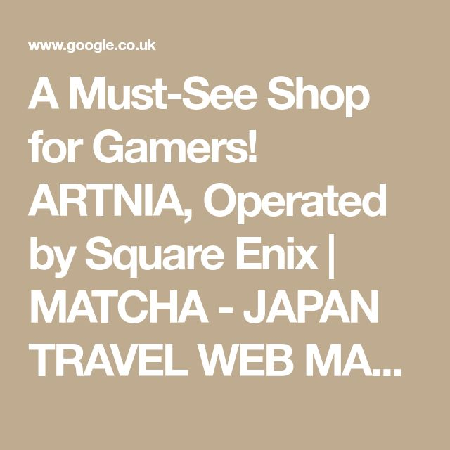A Must-See Shop for Gamers! ARTNIA, Operated by Square Enix   MATCHA - JAPAN TRAVEL WEB MAGAZINE