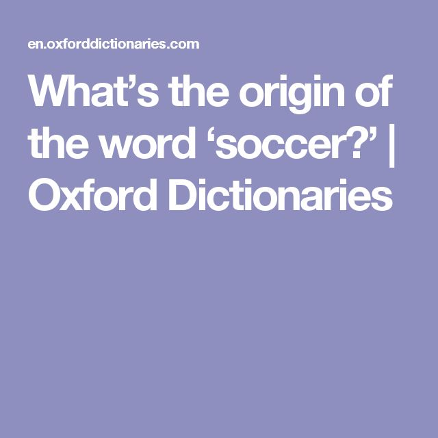 What's the origin of the word 'soccer?' | Oxford Dictionaries