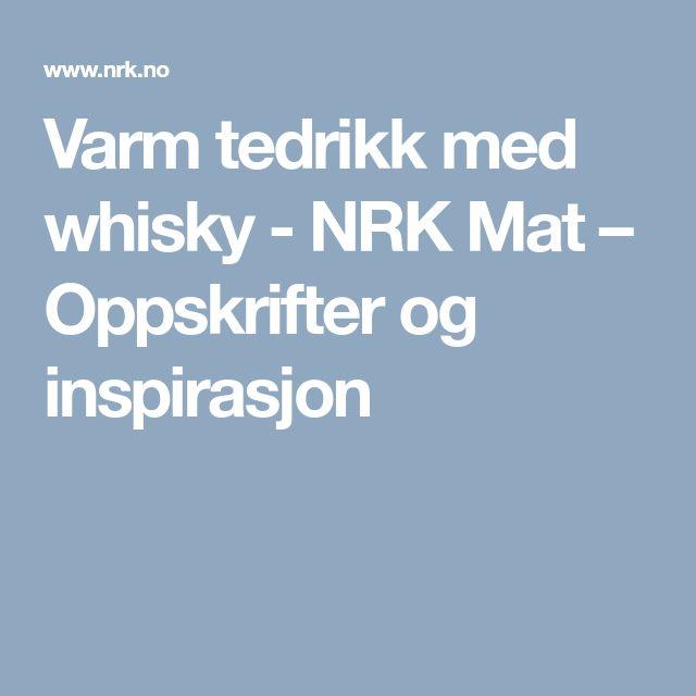 Varm tedrikk med whisky - NRK Mat – Oppskrifter og inspirasjon