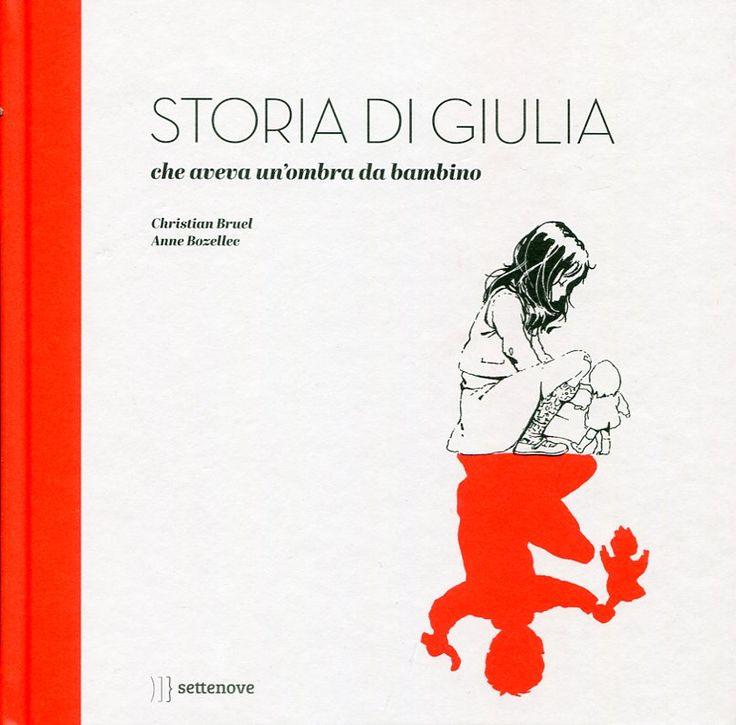 """Storia di Giulia che aveva un'ombra da maschiaccio"""", C. Bruel e A. Bozellec, Settenove 2015 lettura candita: FUORI DAL GUSCIO (libri giovani che cresceranno)"""