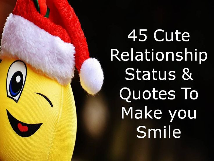 Read and share our collection of 45 Cute Relationship Status