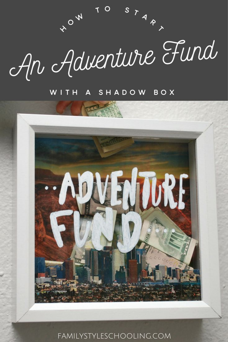 How To Start An Adventure Fund Savings With A Shadow Box http://familystyleschooling.com/2017/04/26/adventure-fund-savings-shadow-box/