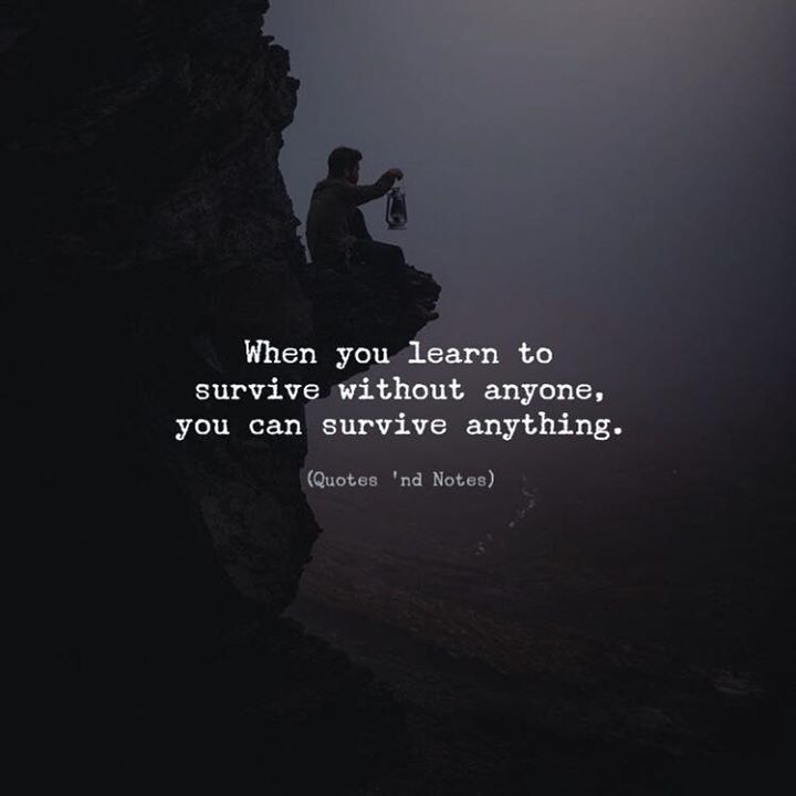 When you learn to survive without anyone you can survive anything. via (http://ift.tt/2AWm6y6)