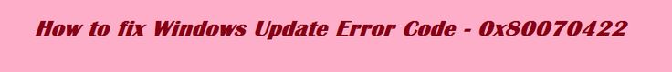 Fix for Windows Update Error 0x80070422