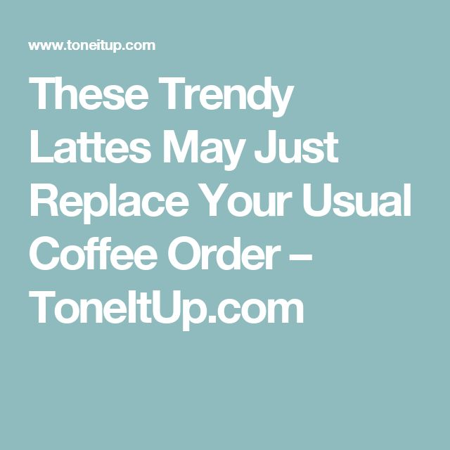 These Trendy Lattes May Just Replace Your Usual Coffee Order – ToneItUp.com