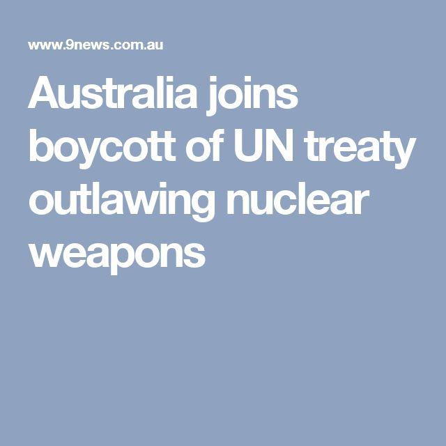 Australia joins boycott of UN treaty outlawing nuclear weapons