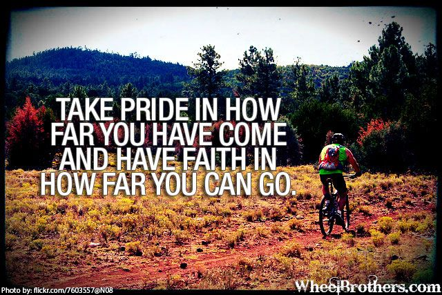 Take pride in how far you have come and have faith in how far you can do. #quote #motivation #inspirational http://www.wheelbrothers.com/