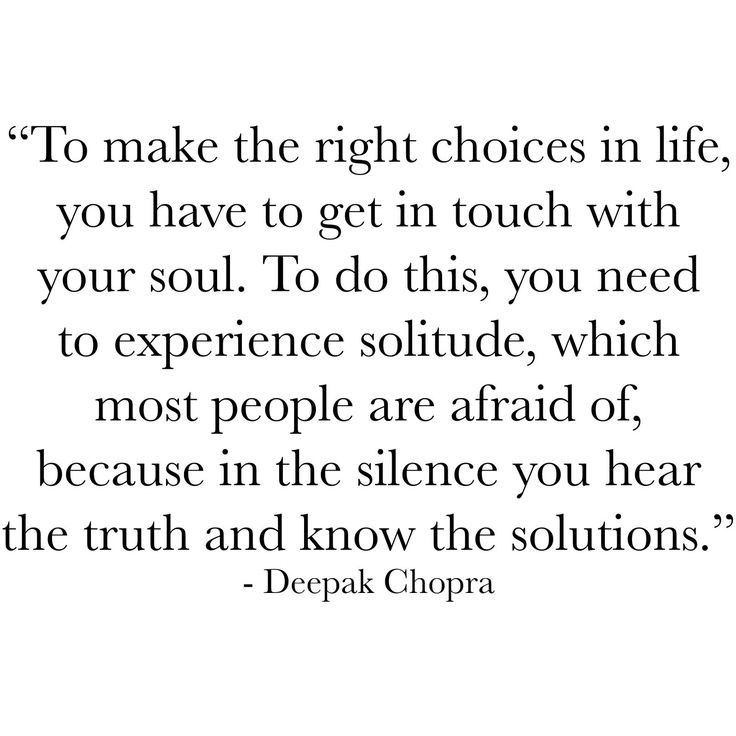 To make the right choices in life you have to get in touch with your soul. To do this you need to experience solitude which most people are afraid of because in the silence you hear the truth and know the solutions.  Deepak Chopra  #trusttheprocess #universe #purplebuddhaproject #intuition