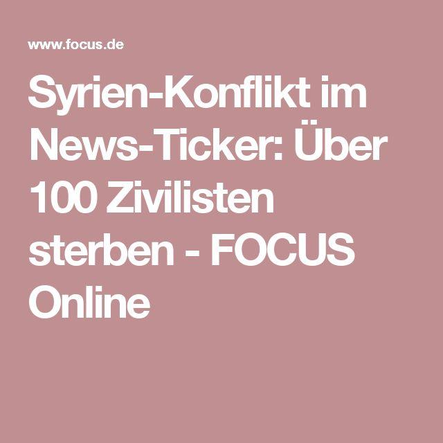 Syrien-Konflikt im News-Ticker: Über 100 Zivilisten sterben - FOCUS Online