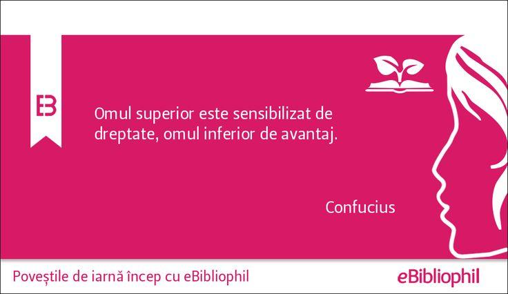 """""""Omul superior este sensibilizat de dreptate, omul inferior de avantaj."""" Confucius"""