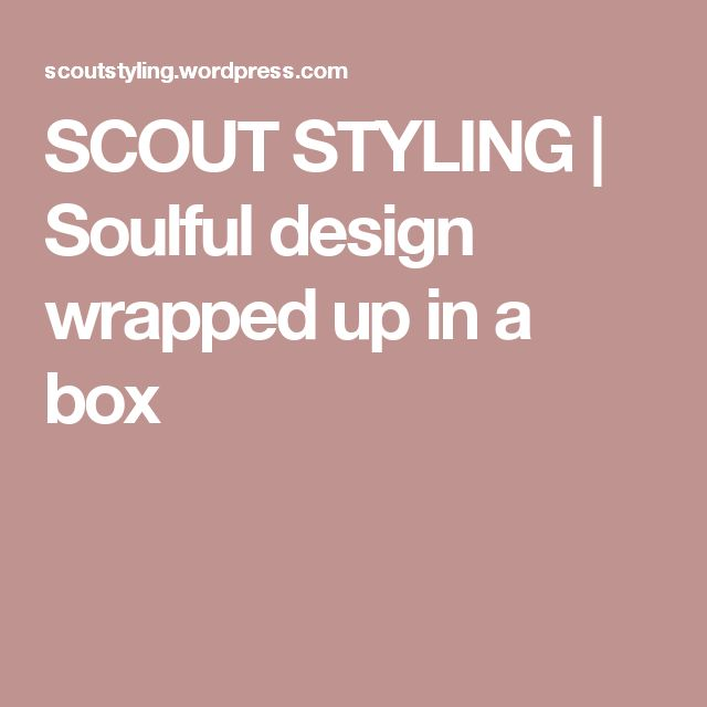 SCOUT STYLING | Soulful design wrapped up in a box