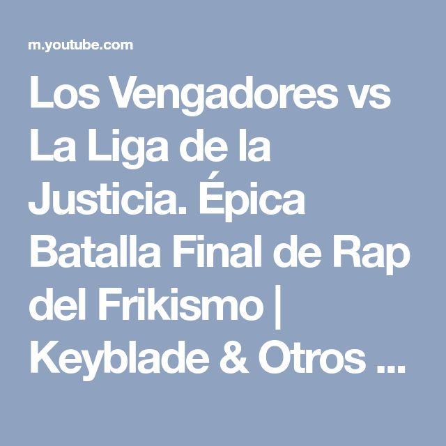 Los Vengadores vs La Liga de la Justicia. Épica Batalla Final de Rap del Frikismo | Keyblade & Otros - YouTube