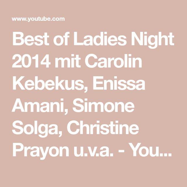 Best of Ladies Night 2014 mit Carolin Kebekus, Enissa Amani, Simone Solga, Christine Prayon u.v.a. - YouTube