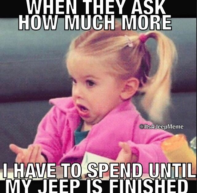"""My jeep finished? It's not finished until the sticker says """"sold"""" and we all know that won't happen!"""