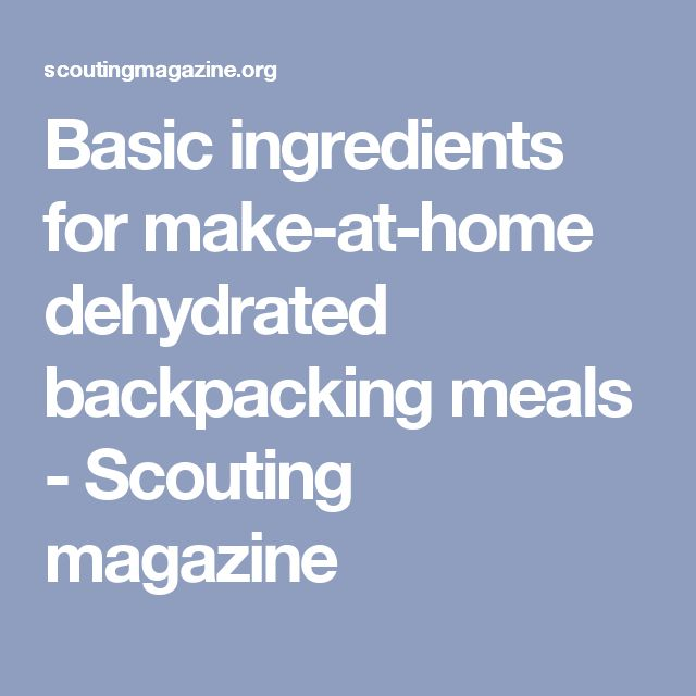 Basic ingredients for make-at-home dehydrated backpacking meals - Scouting magazine