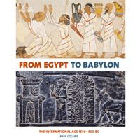 From Egypt to Babylon: The international age 1550-500 BC - Paul Collins - Ground Floor - 939.402 C712F 2008