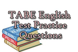 TABE English Test Practice Questions How to ace the Test of Adult Basic Education (TABE), using our easy step-by-step TABE study guide, without weeks and months of endless studying... http://www.mometrix.com/blog/tabe-english-test-practice-questions/