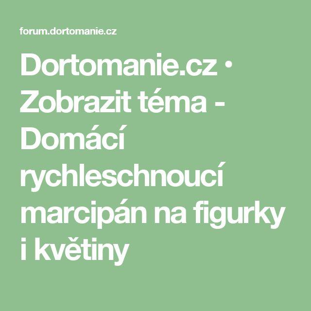Dortomanie.cz • Zobrazit téma - Domácí rychleschnoucí marcipán na figurky i květiny