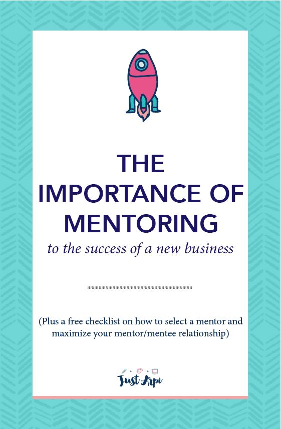 the importance of mentoring to the success of a new businesses - Just Arpi