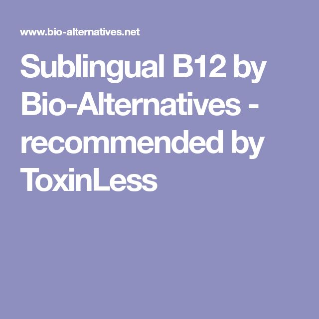 Sublingual B12 by Bio-Alternatives - recommended by ToxinLess