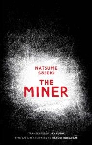 The Miner by Natsume Soseki  Read a review here: http://shinynewbooks.co.uk/reprints-issue-7/the-miner-by-natsume-soseki/