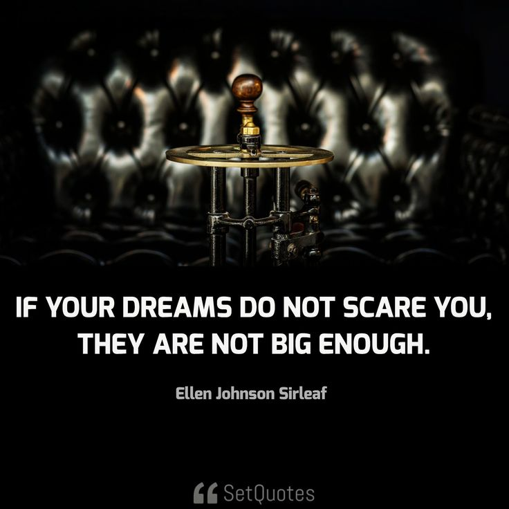If your dreams do not scare you, they are not big enough. Quote By Ellen Johnson Sirleaf From SetQuotes.com. If your dreams do not scare you Meaning, Quotes