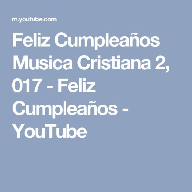 Feliz Cumpleaños  Musica Cristiana 2, 017 - Feliz Cumpleaños - YouTube