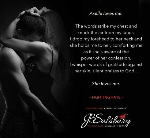 **FIGHTING FATE** JB Salsbury  May 3rd 2016  Axelle's broken.  I live to hold her together.  Amazon: http://amzn.to/20YZUdQ iBook http://ow.ly/3za2D1  #TBR #TBRAlerts #Books #goodreads #mustread #MMARomance