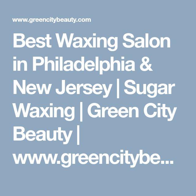 Best Waxing Salon in Philadelphia & New Jersey   Sugar Waxing   Green City Beauty   www.greencitybeauty.com