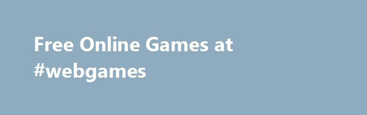 Free Online Games at #webgames http://game.remmont.com/free-online-games-at-webgames/  PLAY FREE GAMES ONLINE AT FREEONLINEGAMES.CO.UK! If you�re looking for high quality, 100% free online games, then look no further than freeonlinegames.co.uk. Our vast selection of free games includes all genres, perfect for a some casual fun or a challenge.Whether it�s high octane racing games, brain twisting puzzlers, explosive actioners, or in depth MMOs, at…