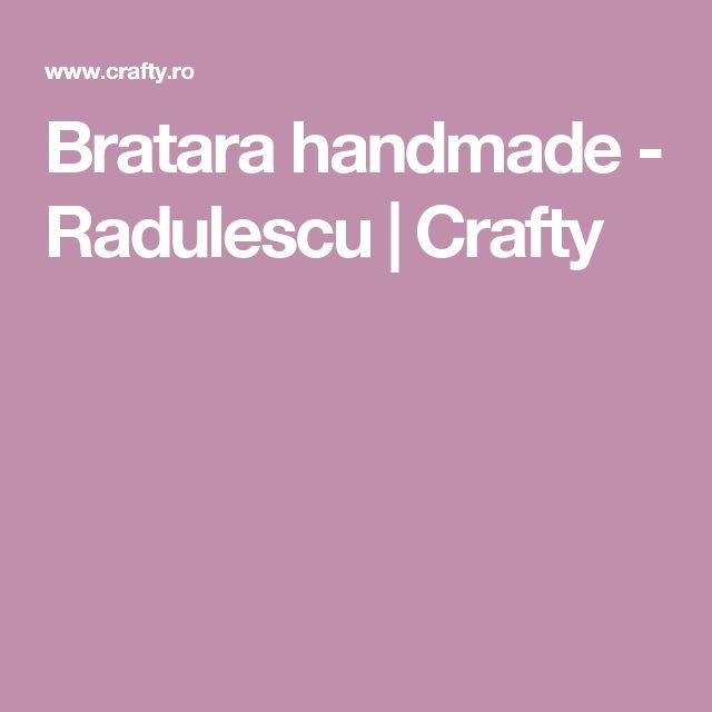 Bratara handmade - Radulescu   Crafty