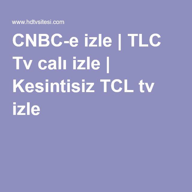 CNBC-e izle | TLC Tv calı izle | Kesintisiz TCL tv izle