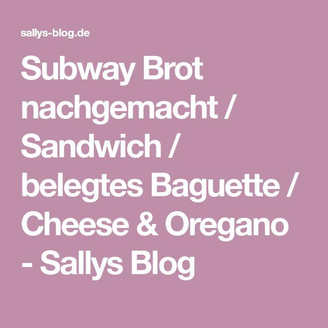 Subway Brot nachgemacht / Sandwich / belegtes Baguette / Cheese & Oregano - Sallys Blog