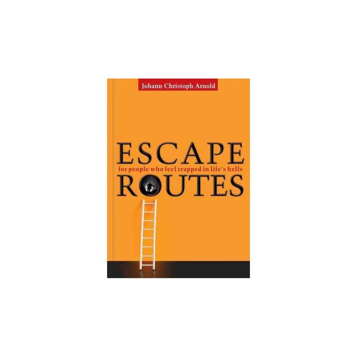 Escape Routes : For People Who Feel Trapped in Life's Hells (Paperback) (Johann Christoph Arnold)