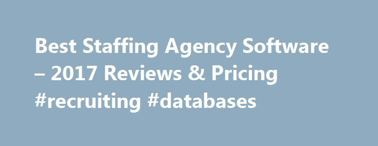 Best Staffing Agency Software – 2017 Reviews & Pricing #recruiting #databases http://california.nef2.com/best-staffing-agency-software-2017-reviews-pricing-recruiting-databases/  # Staffing Agency Software Buyer's Guide There s a whole category of software designed for employment agencies, headhunters, temp agencies, recruitment agencies, staffing agencies and related businesses that focus on recruiting employees to work for client organizations. Although recruiting agency software is not a…