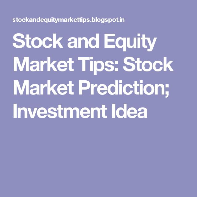 Stock and Equity Market Tips: Stock Market Prediction; Investment Idea #stockmarkettips