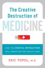 @eric topol The Creative Destruction of Medicine @etopol @erictopol Congratulations to Dr. Eric Topol who was named #1 Most Influential Physician Executive in Healthcare, 2012 by Modern Healthcare.