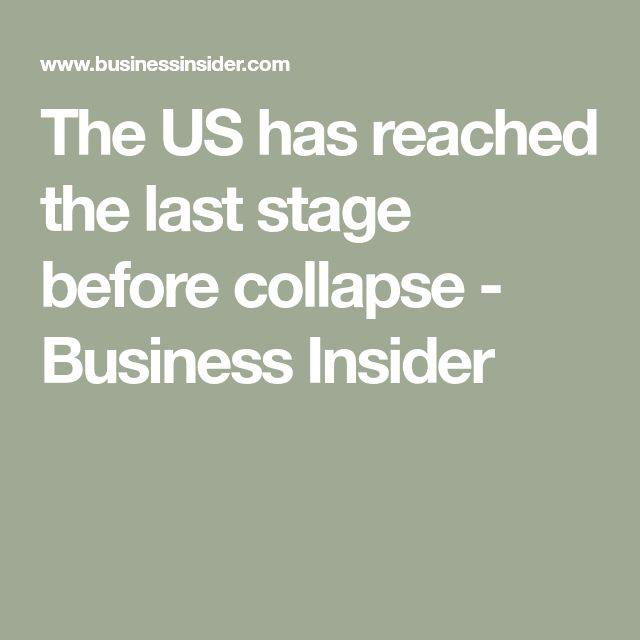 The US has reached the last stage before collapse - Business Insider
