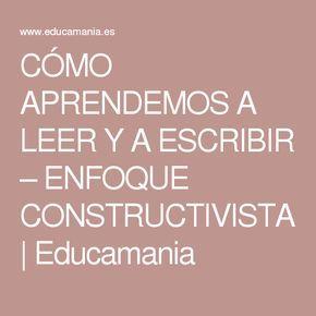 CÓMO APRENDEMOS A LEER Y A ESCRIBIR – ENFOQUE CONSTRUCTIVISTA | Educamania