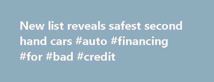 New list reveals safest second hand cars #auto #financing #for #bad #credit http://philippines.remmont.com/new-list-reveals-safest-second-hand-cars-auto-financing-for-bad-credit/  #2nd hand cars # New list reveals safest second hand cars 7 SEPTEMBER, 2010 A new list of the safest used cars will provide essential information to Victorians, rating the performance of vehicles in protecting occupants and other road users in a crash, Roads and Ports Minister Tim Pallas announced today. Mr Pallas…