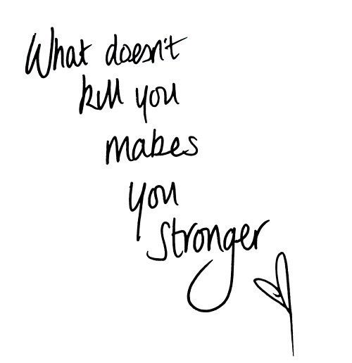 Stronger by kelly clarkson   Well this phrase has been around long before her only now we have a catchy tune to go along with it.