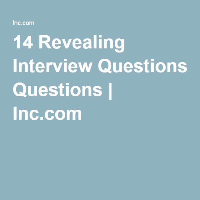 14 Revealing Interview Questions | Inc.com