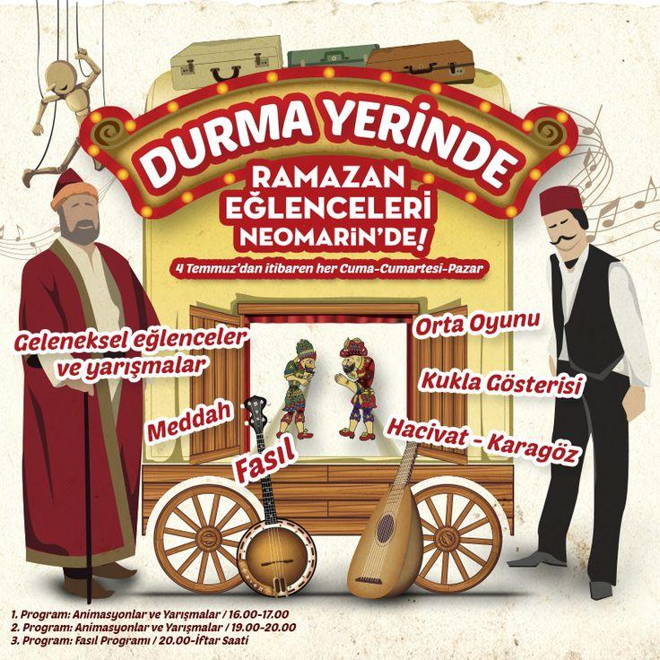 4 Temmuz'dan itibaren her Cuma - Cumartesi - Pazar günleri Ramazan eğlenceleri #Neomarin'de.  - Geleneksel eğlenceler ve yarışmalar - Meddah - Fasıl - Orta Oyunu - Kukla Gösterisi - Hacivat - Karagöz  1. Program : Animasyonlar ve Yarışmalar / 16.00 - 17:00 2. Program : Animasyonlar ve Yarışmalar / 19:00 - 20:00 3. Program : Fasıl Programı / 20:00 - İftar Saati