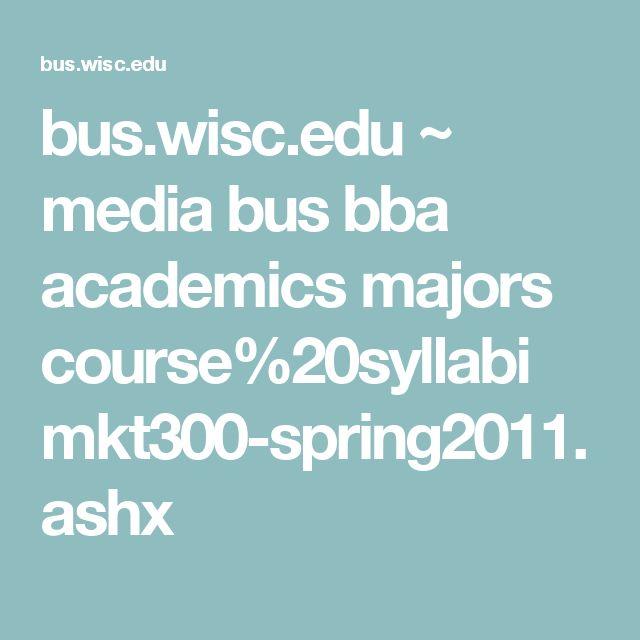 bus.wisc.edu ~ media bus bba academics majors course%20syllabi mkt300-spring2011.ashx