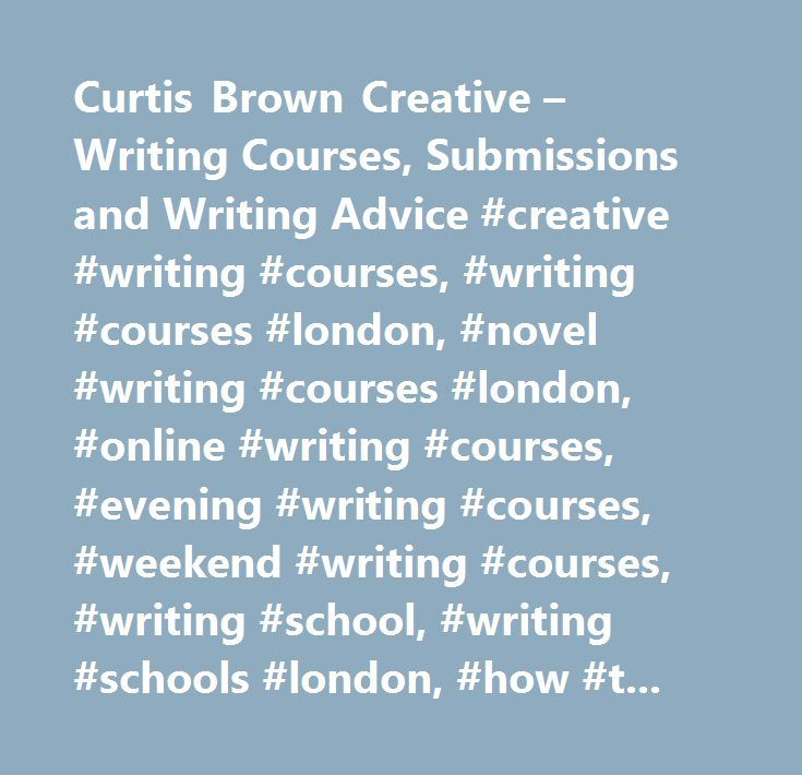 Curtis Brown Creative – Writing Courses, Submissions and Writing Advice #creative #writing #courses, #writing #courses #london, #novel #writing #courses #london, #online #writing #courses, #evening #writing #courses, #weekend #writing #courses, #writing #school, #writing #schools #london, #how #to #write, #writing, #creative #writing, #story #writing, #courses #on #writing, #courses #in #writing, #teach #creative #writing, #writing #advice, #literary #agency, #where #to #submit #your #novel…