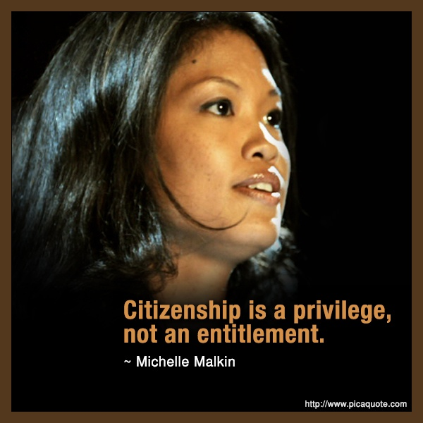 Michelle Malkin...It is I came here at age 3 with a green card. My parents taught us that we were guests in this country...and had to earn the right to stay!!