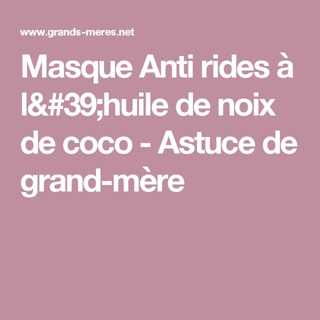 Masque Anti rides à l'huile de noix de coco - Astuce de grand-mère