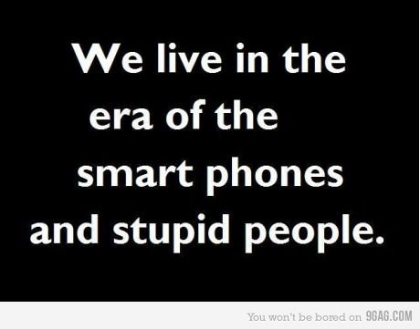 yep...we do :p: Smart Phones, Quotes, Sotrue, Smartphones, Funny Stuff, Truths, So True, Funnies, Stupid People