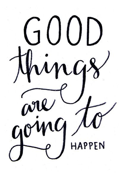 Good things are on the way.
