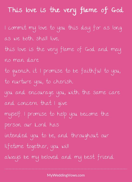 I commit my love to you this day for as long as we both shall live; this love is the very flame of God and may no man dare to quench it. I promise to be faithful to you, to nurture you, to cherish you and encourage you, with the same care and...